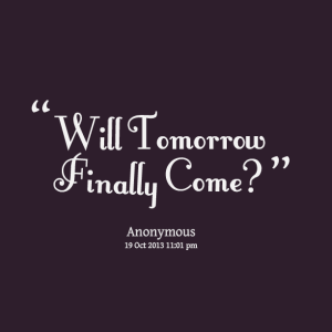 21020-will-tomorrow-finally-come